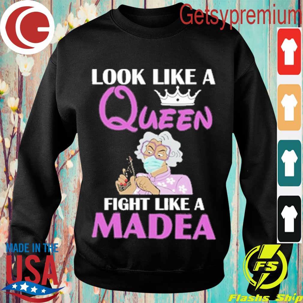 Look like a Queen fight like a Madea s Sweatshirt
