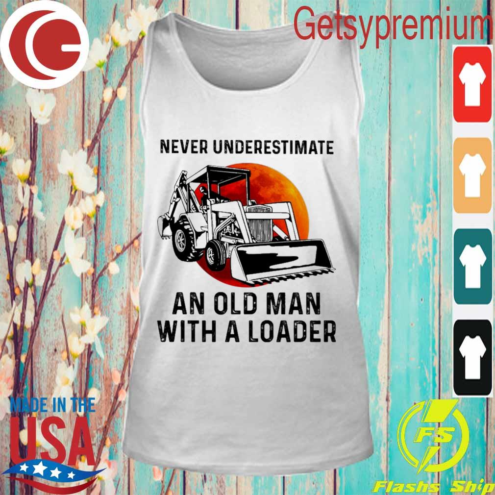 Never underestimate an old man with a Loader s Tank Top