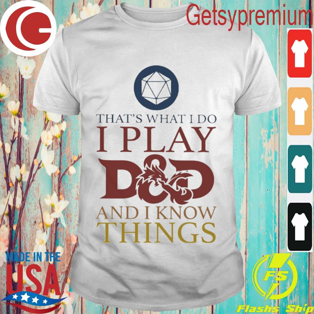 That's what i do i play D and D and i know things shirt