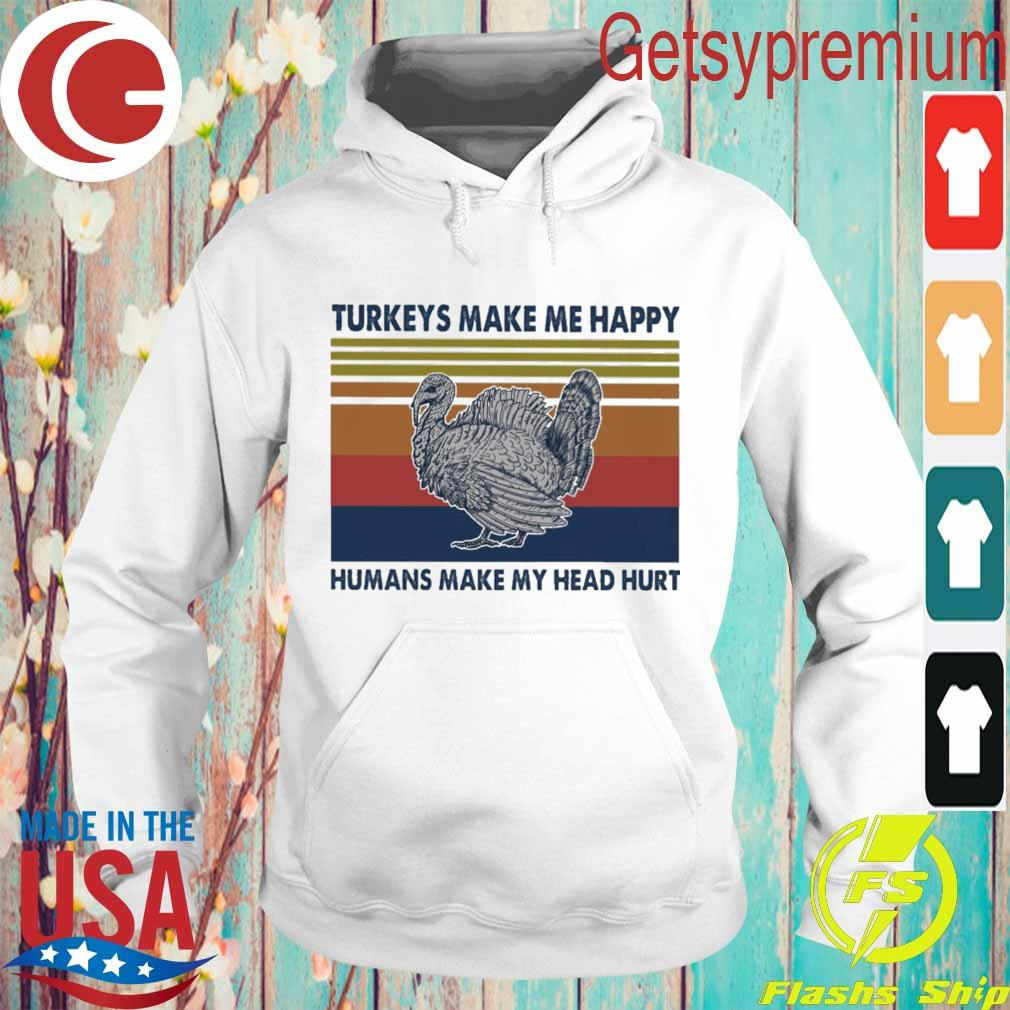 Turkeys make me happy humans make my head hurt vintage s Hoodie