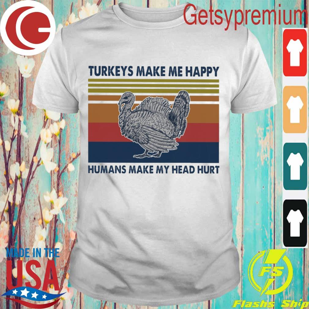 Turkeys make me happy humans make my head hurt vintage shirt