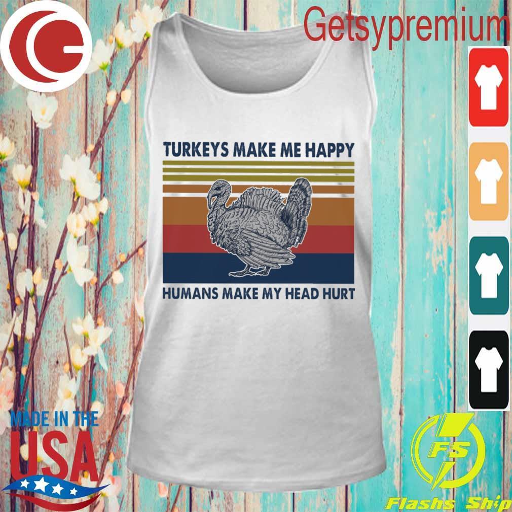 Turkeys make me happy humans make my head hurt vintage s Tank Top