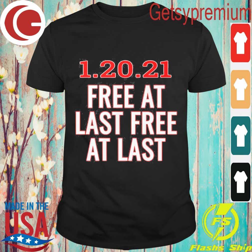 1 20 21 free at last free at last shirt