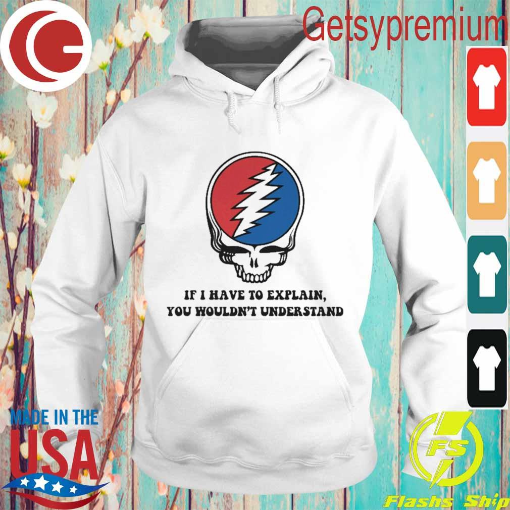Deadhead If I have to explain you wouldn't understand s Hoodie
