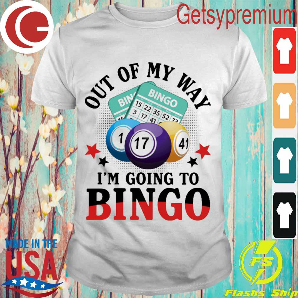 Out of my way i'm going to bingo shirt