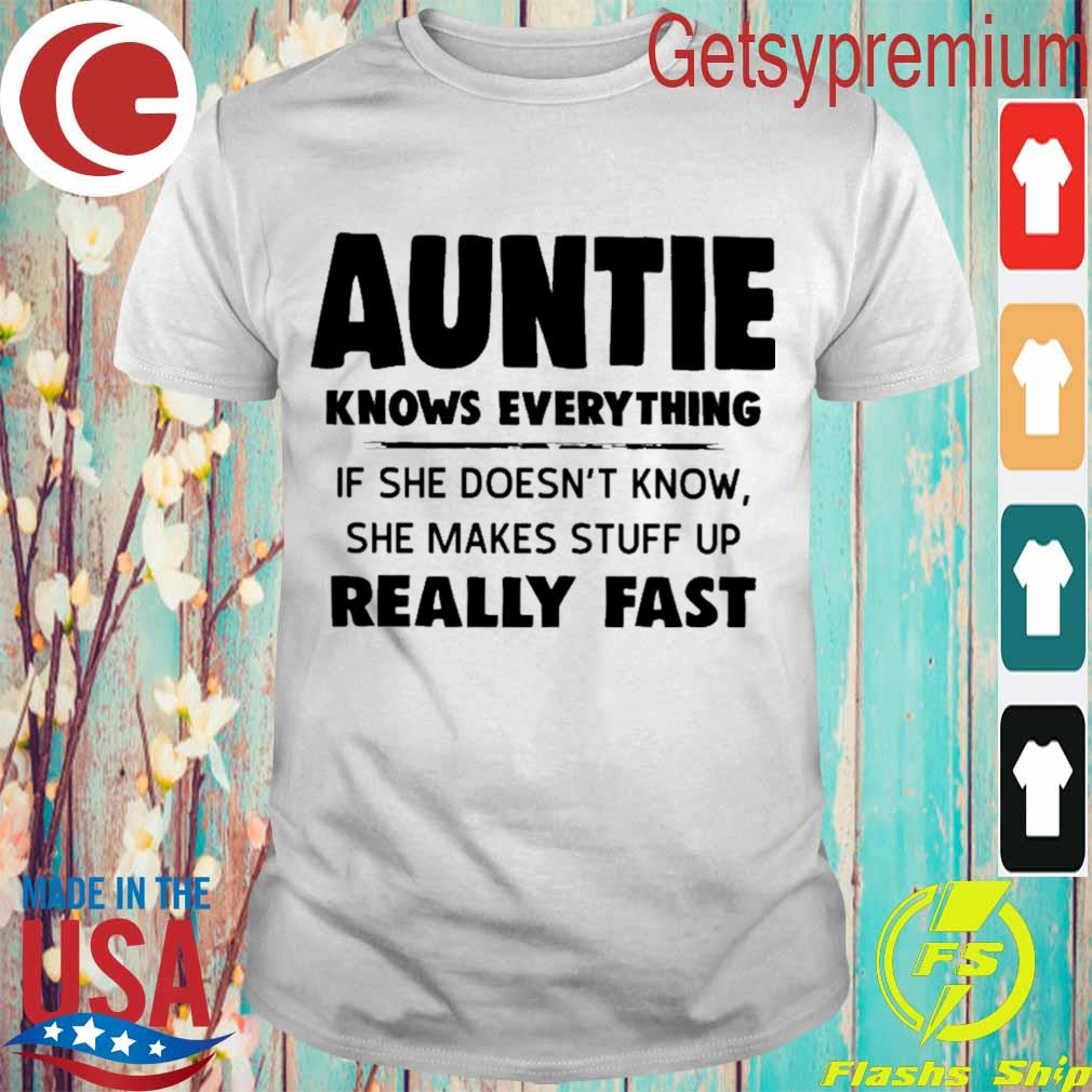Auntie Knows everything if she doesn't know she makes stuff up really fast shirt