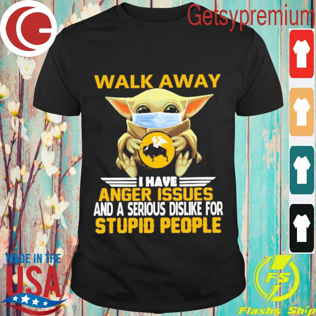 Baby Yoda Face Mask Hug Buffalo Wild Walk away I have Anger issues and a serious dislike for Stupid people shirt