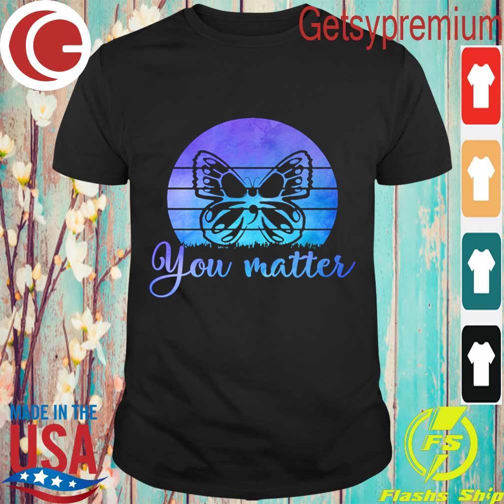 Butterfly You matter retro shirt
