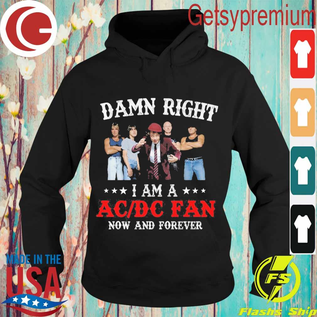 Damn Right i am a AC DC fan now and forever s Hoodie
