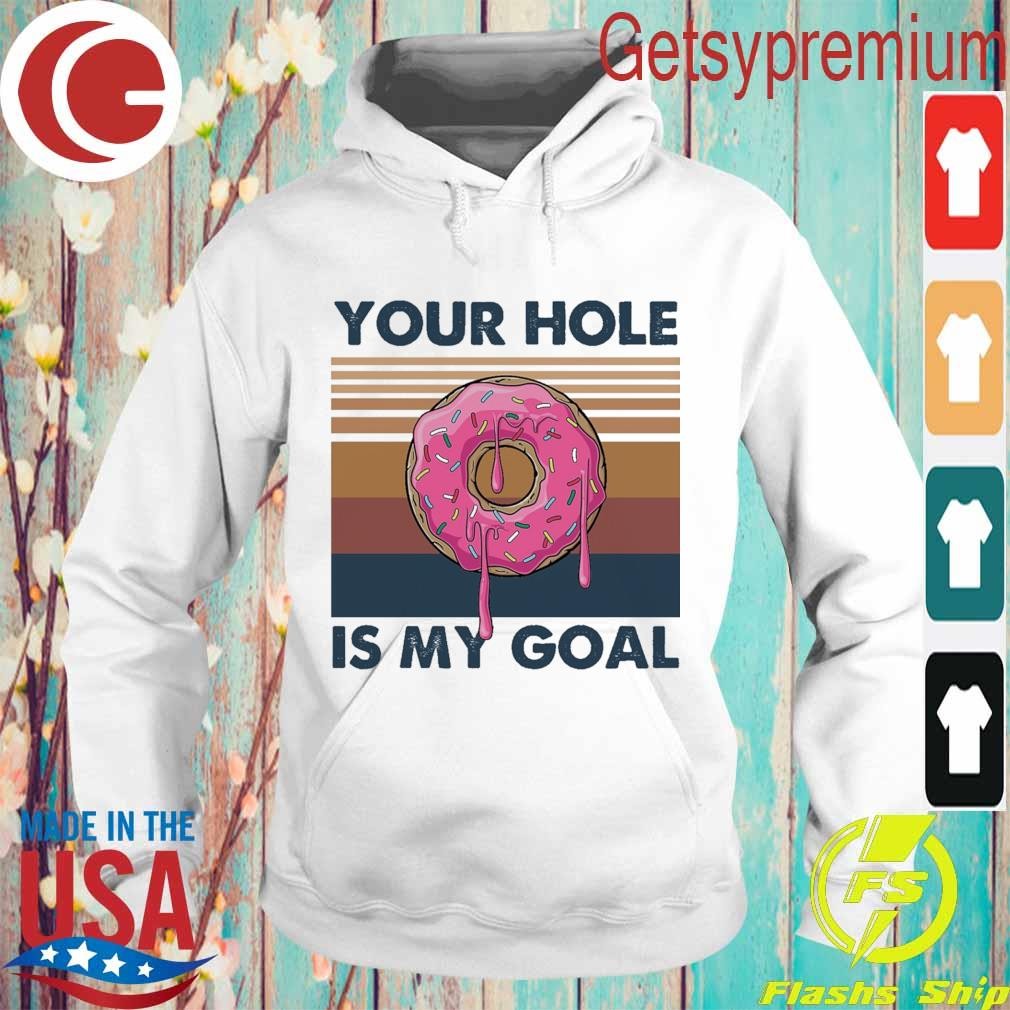 Dripping Donut Your hole is My goal vintage s Hoodie