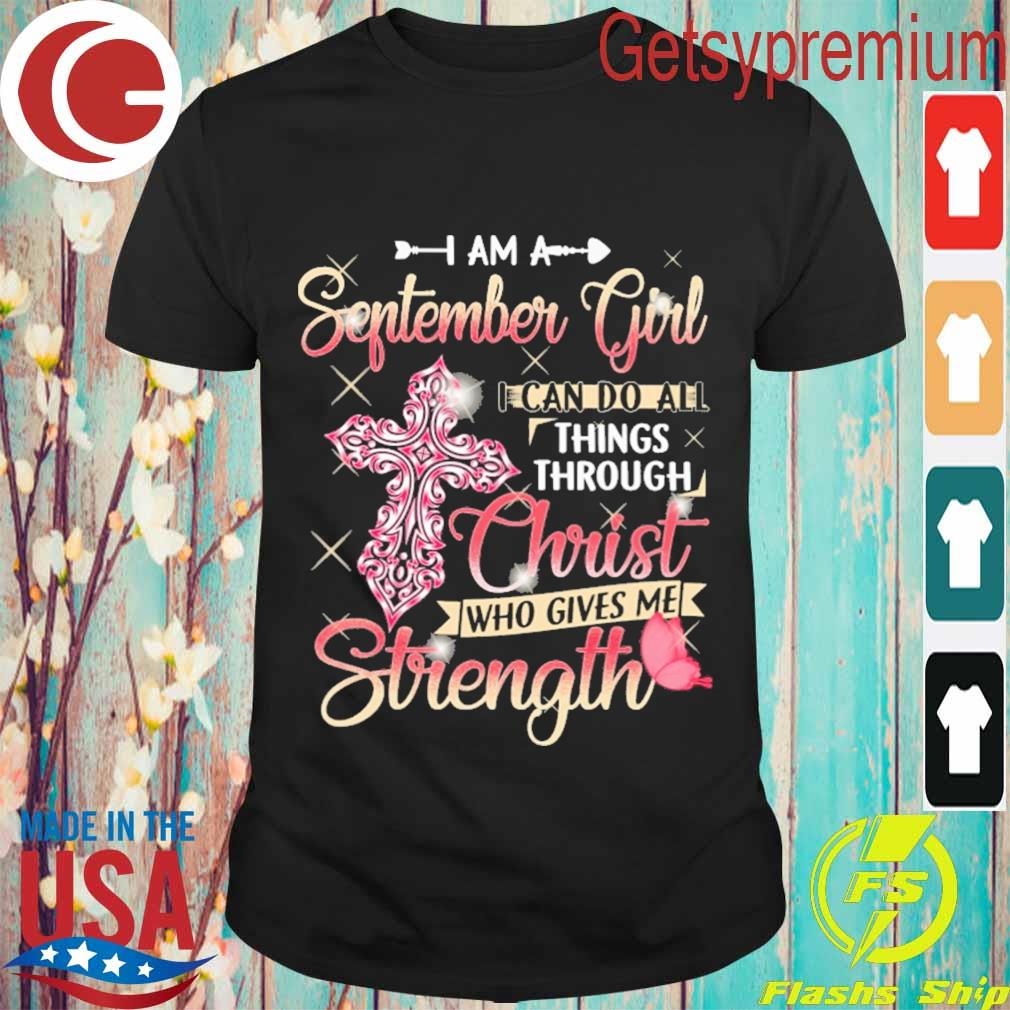 I am a September Girl I can do all things through Christ who gives Me Strength shirt