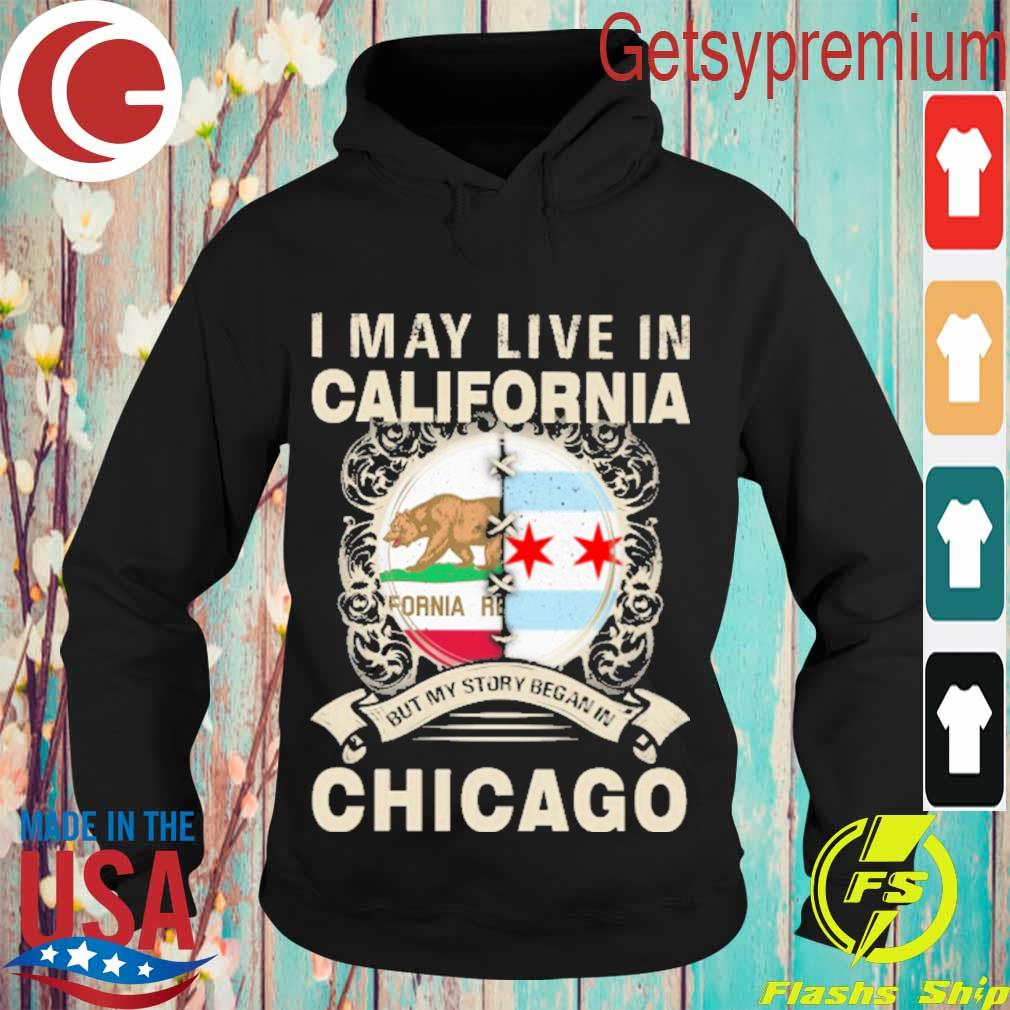 I may live in California but My story began in Chicago s Hoodie