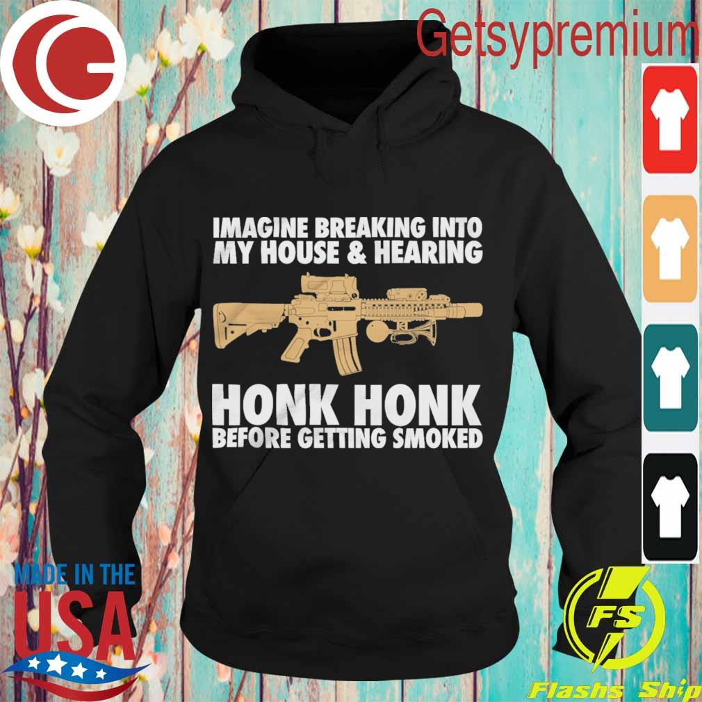 Imagine breaking into My house and Hearing Honk Honk before getting soaked s Hoodie