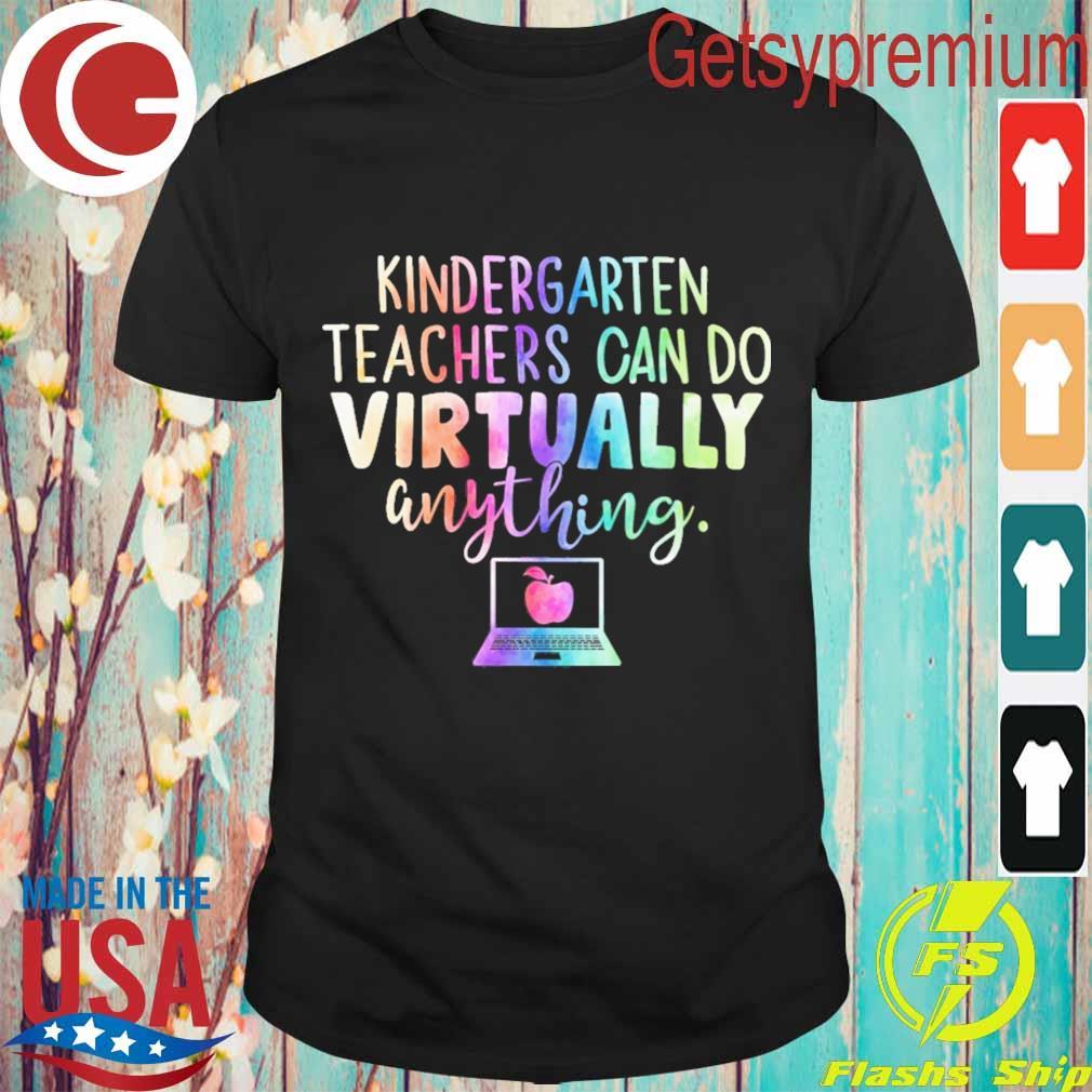 Kindergarten Teachers can do Virtually anything shirt