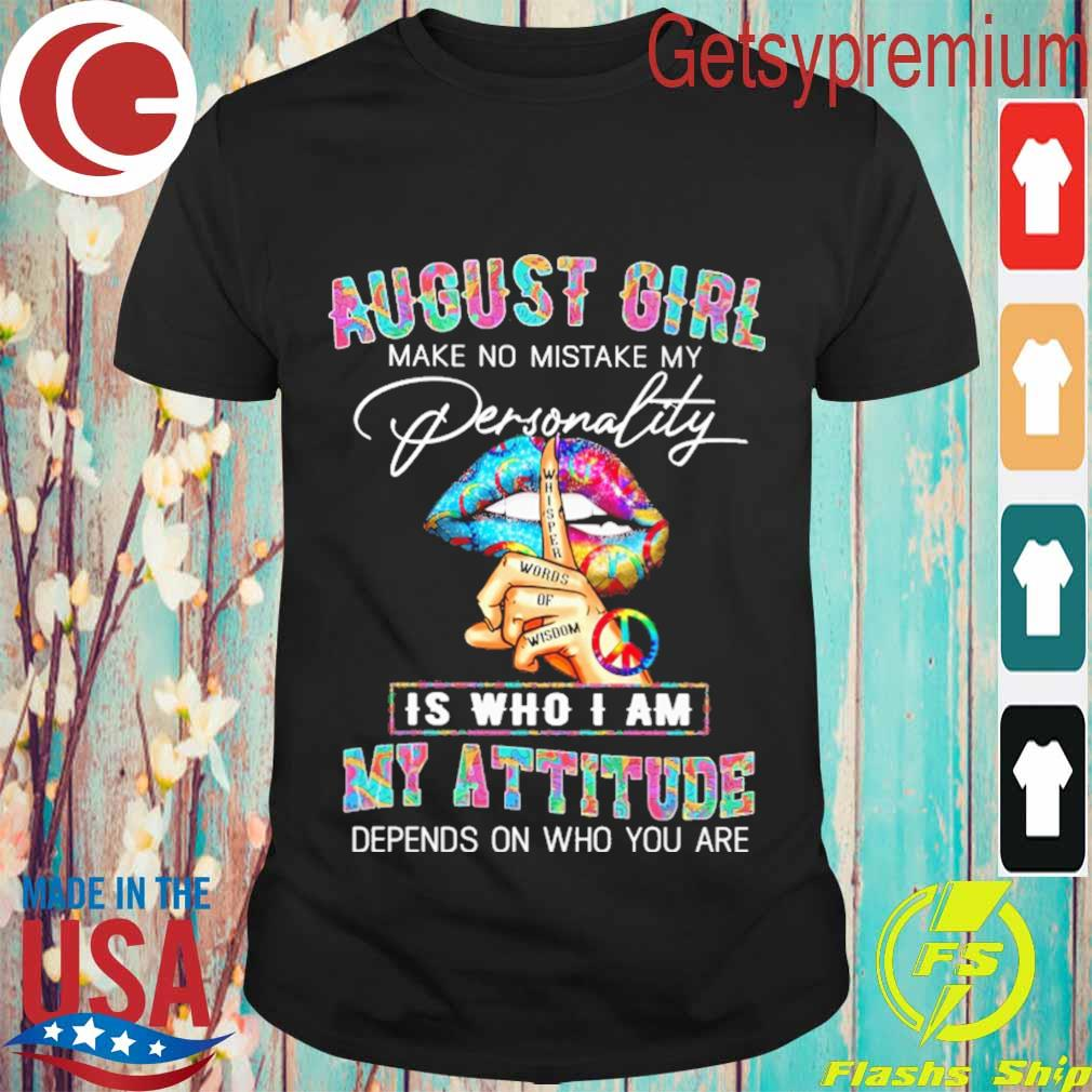 Lips hand August Girl make no mistake My Personality is who i am My attitude depends on who You are shirt