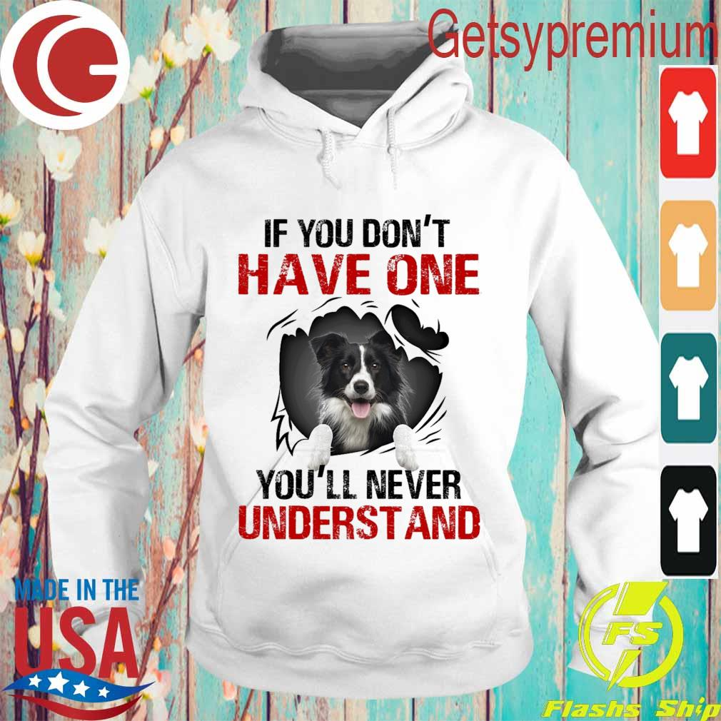 Border Collie If You don't have one You'll never understand s Hoodie