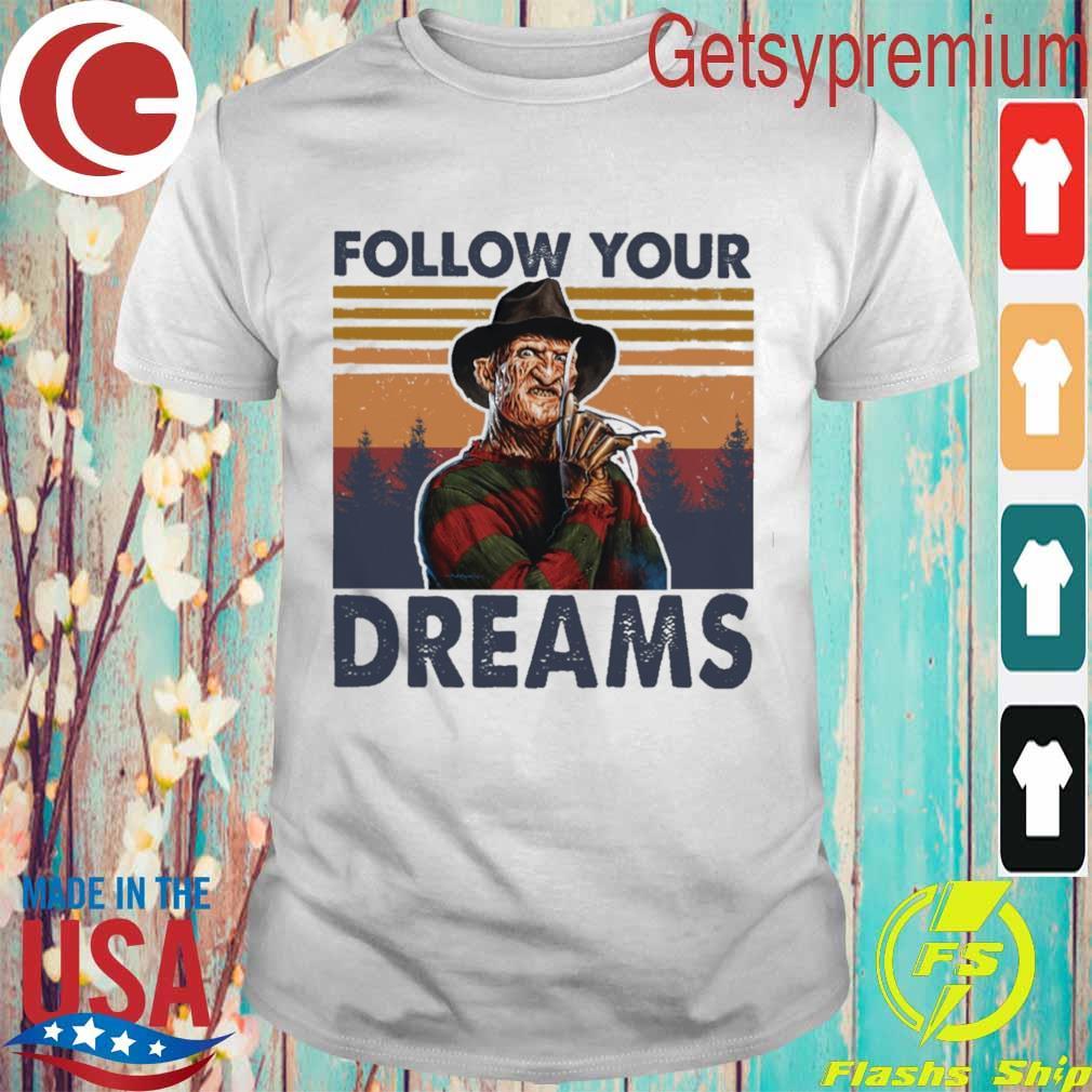 Freddy Krueger follow your Dreams vintage shirt