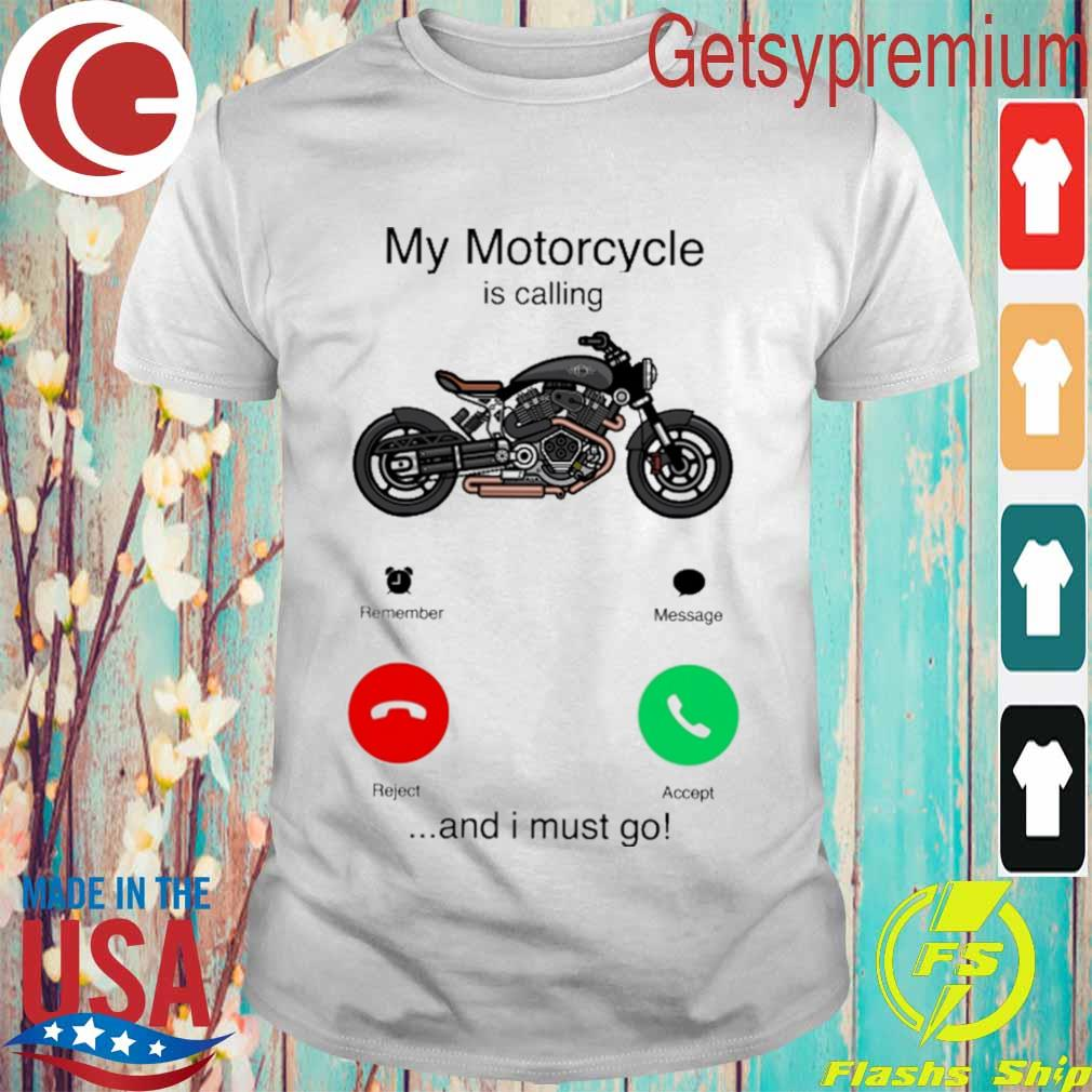 My Motorcycle is calling and I must go shirt