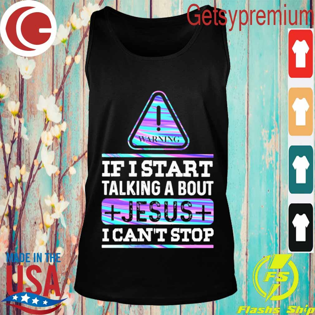 Warning if I start talking about Jesus I can't stop s Tank top