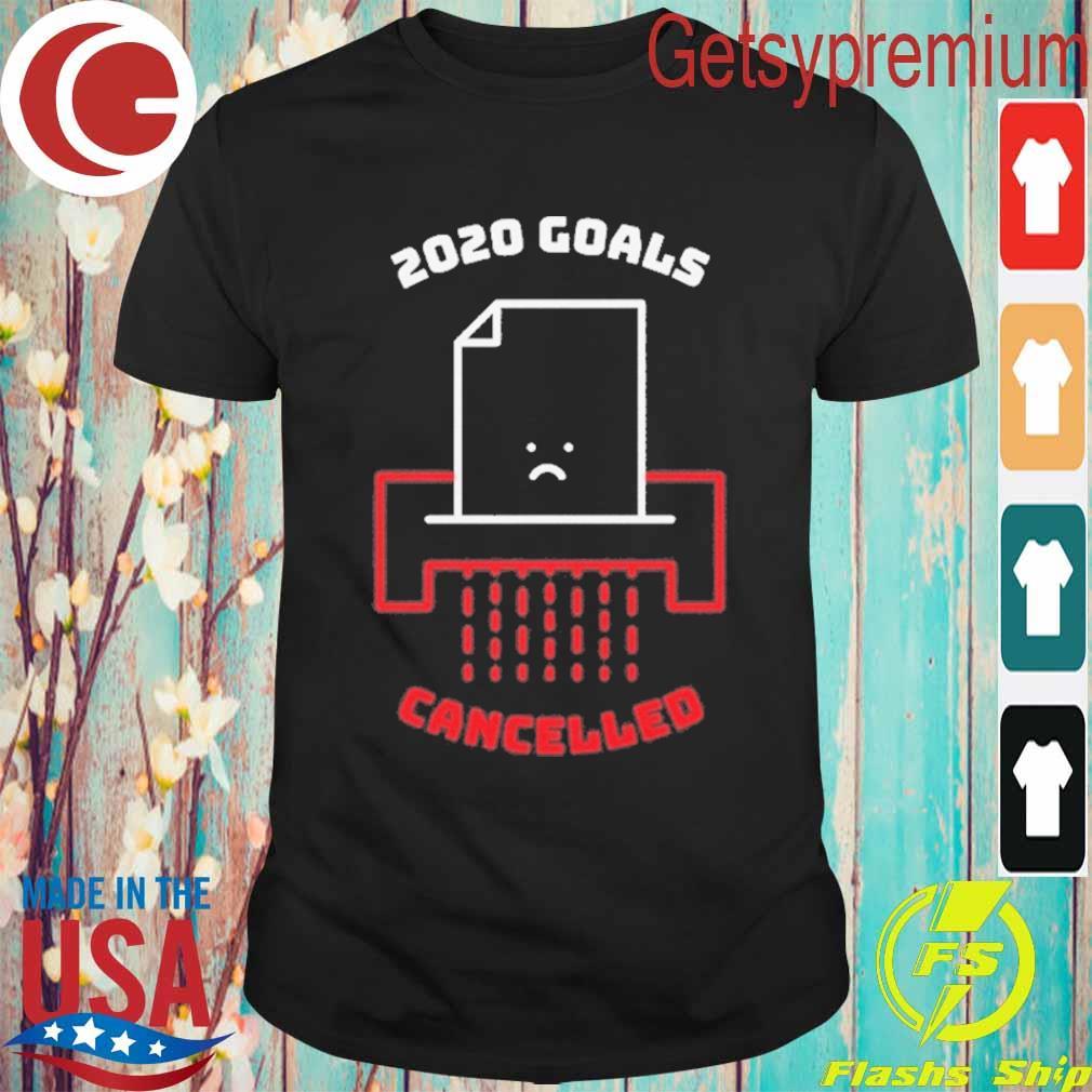 2020 Goals Cancelled shirt