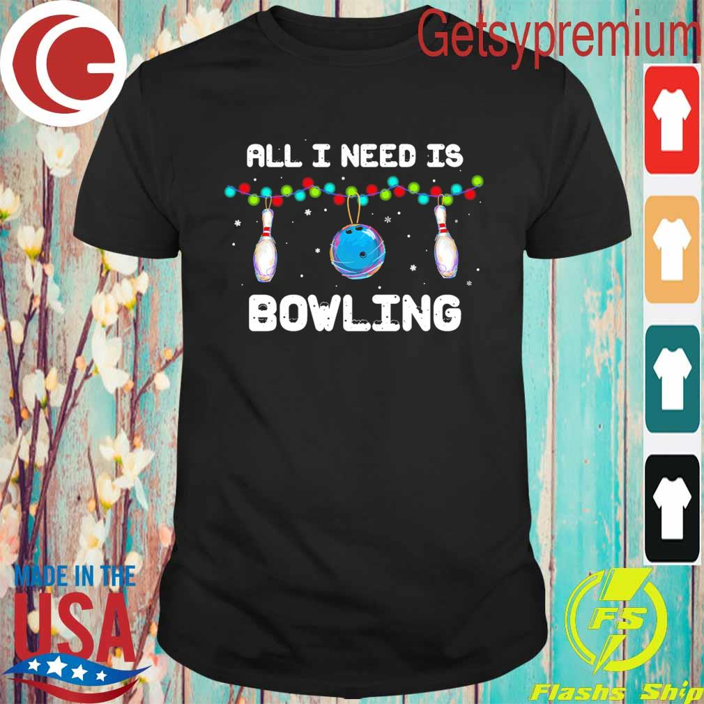 All I need is Bowling light Christmas shirt