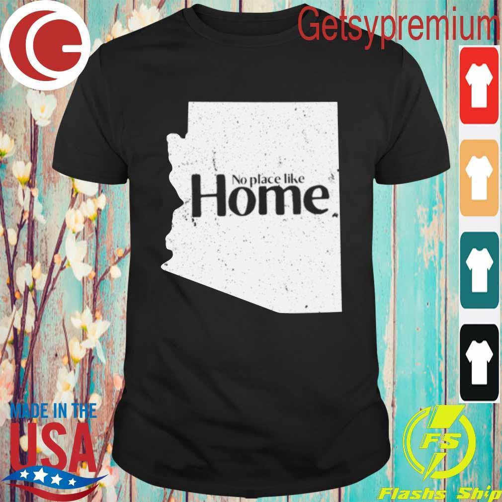 Arizona No Place Like Home shirt
