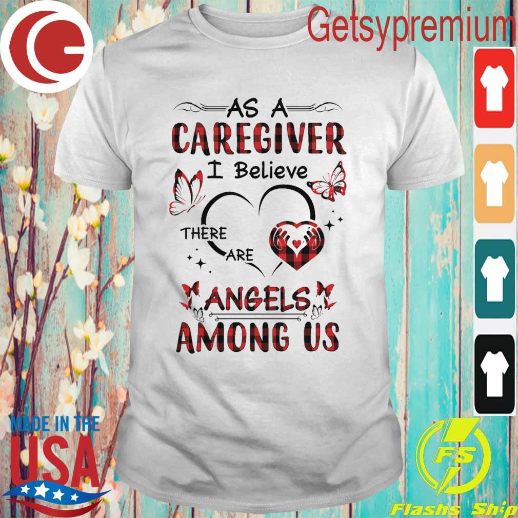 As a Caregiver I believe there are Angels Among Us heart shirt