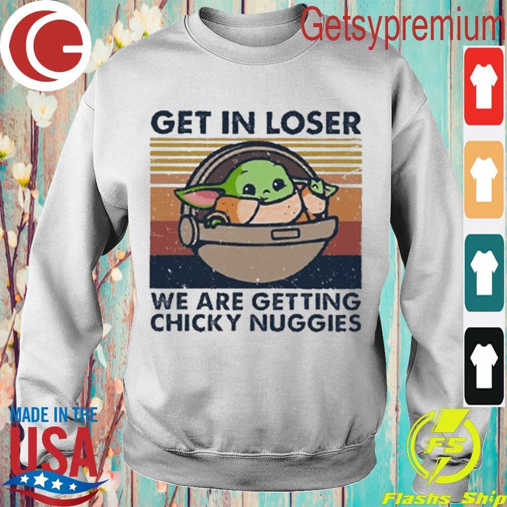 Baby Yoda get in loser we're getting chicky nuggies vintage s Sweatshirt