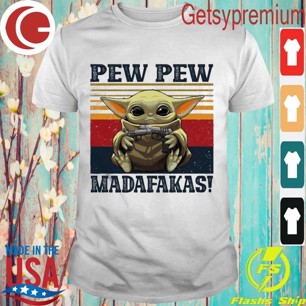 Baby Yoda Pew Pew madafakas vintage shirt