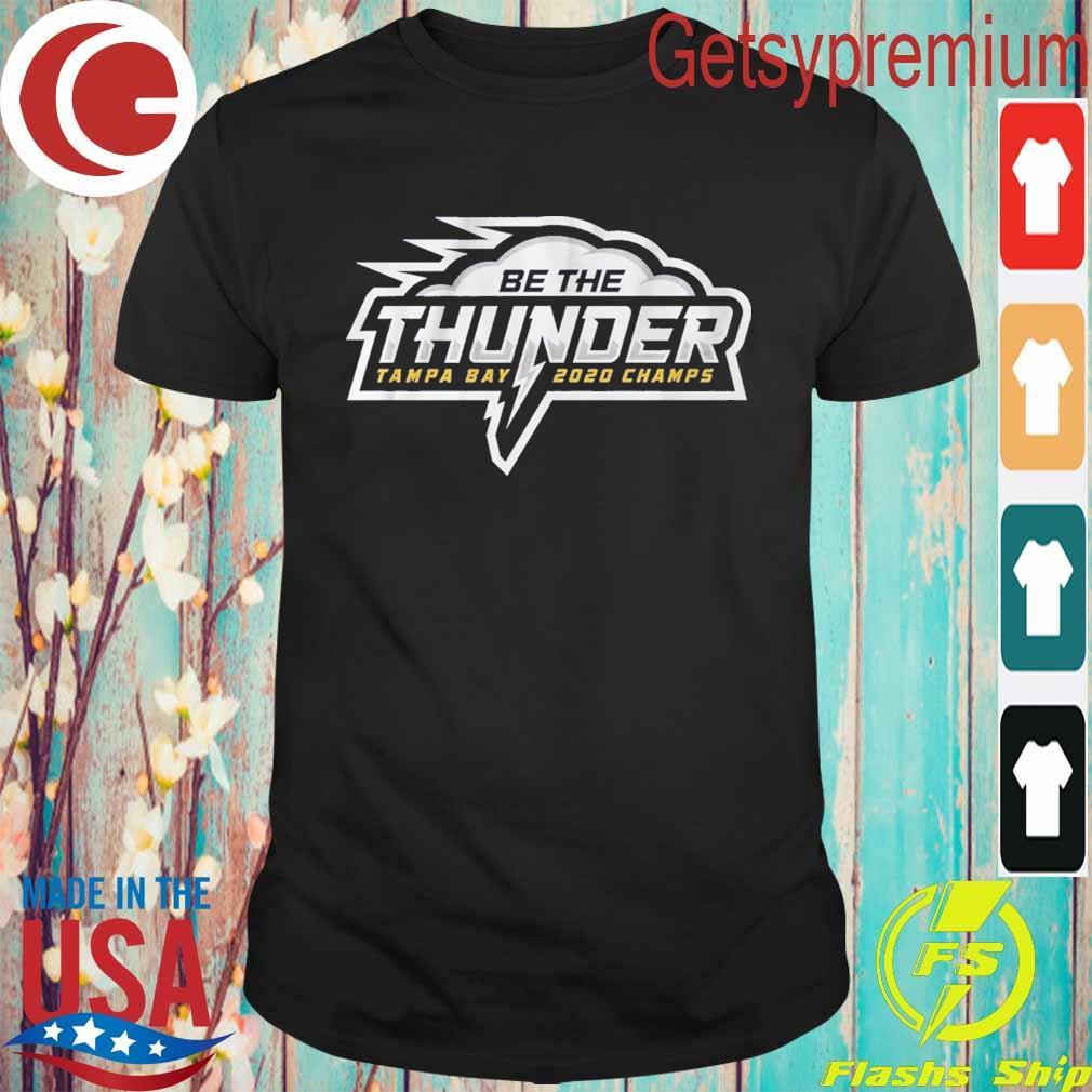 Be the Thunder Tampa Bay Lightning 2020 Champs shirt