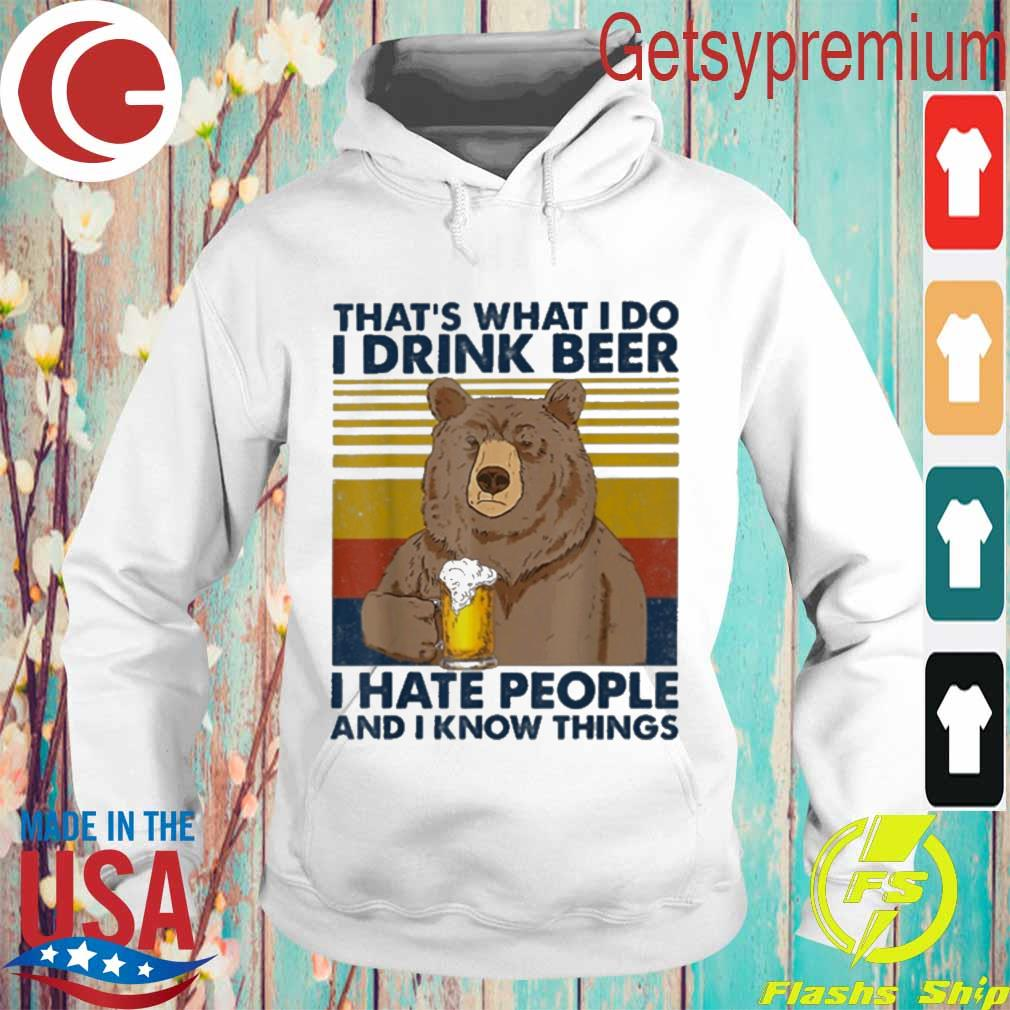Bear That's what I do drink Beer I hate people and I know things vintage s Hoodie