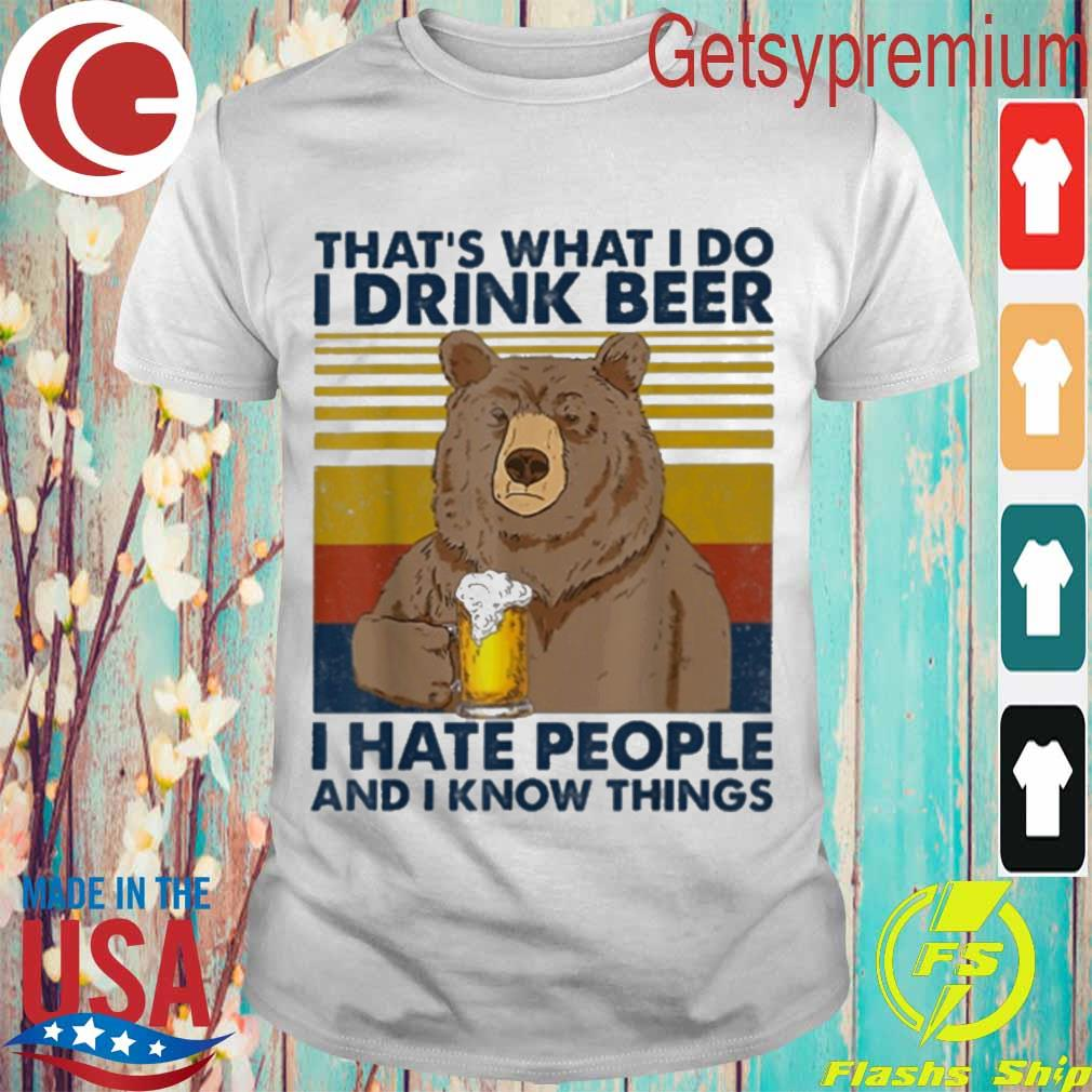 Bear That's what I do drink Beer I hate people and I know things vintage shirt