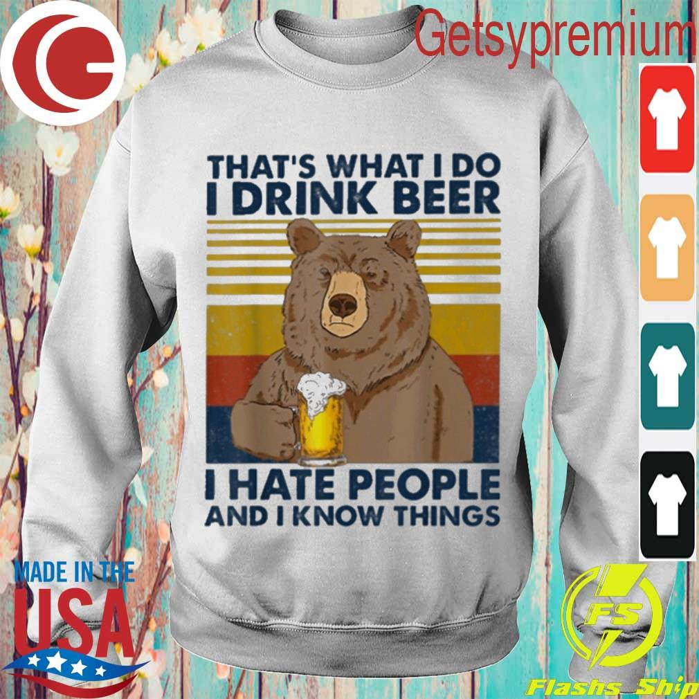 Bear That's what I do drink Beer I hate people and I know things vintage s Sweatshirt