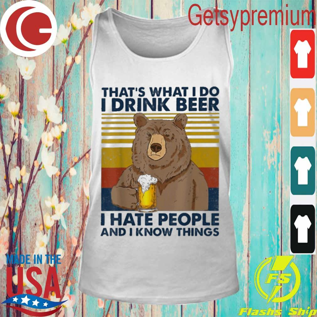 Bear That's what I do drink Beer I hate people and I know things vintage s Tank Top