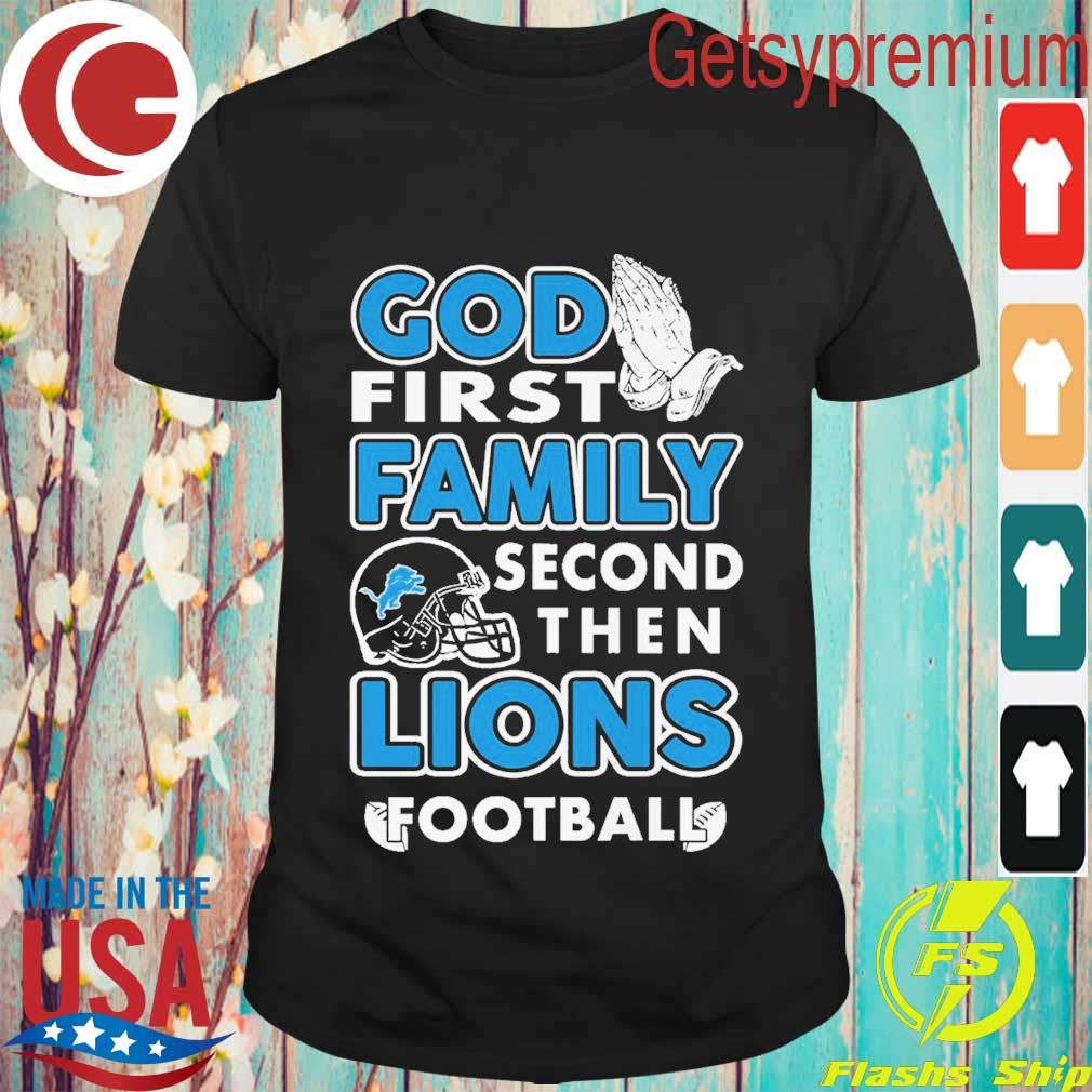 God first Family second then Detroit Lions football shirt