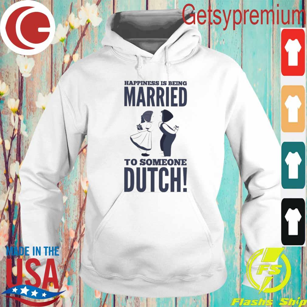 Happiness is being Married to someone Dutch s Hoodie