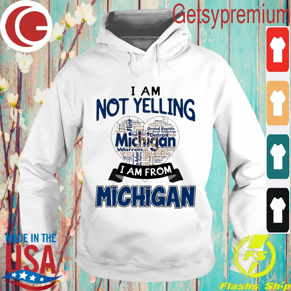 I am not Yelling I am from Michigan heart s Hoodie