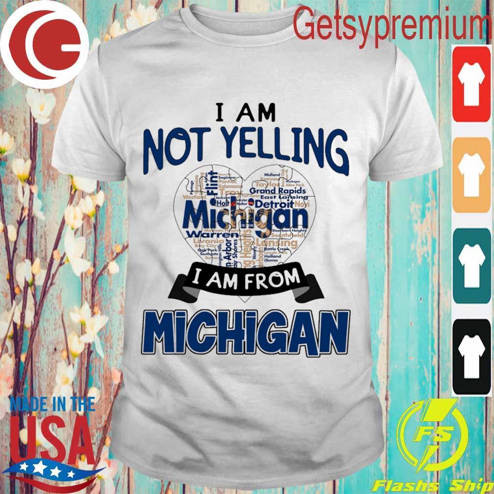 I am not Yelling I am from Michigan heart shirt