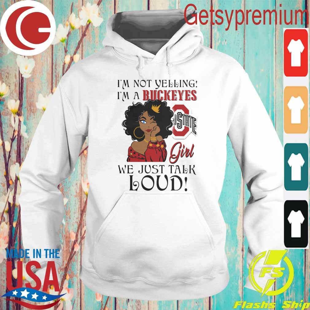 I'm not yelling I'm a Ohio State Buckeyes Girl we just talk Loud s Hoodie