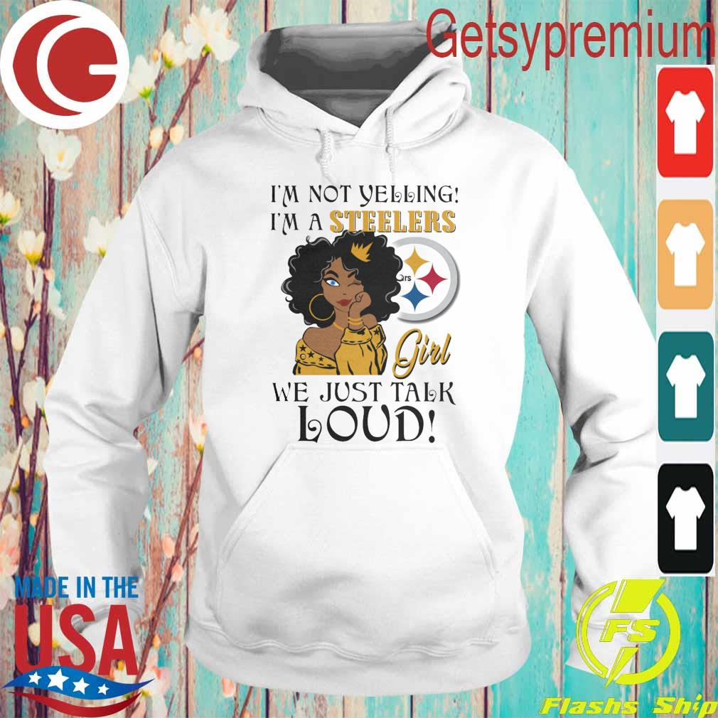 I'm not Yelling I'm a Pittsburgh Steelers Girl we just talk Loud s Hoodie