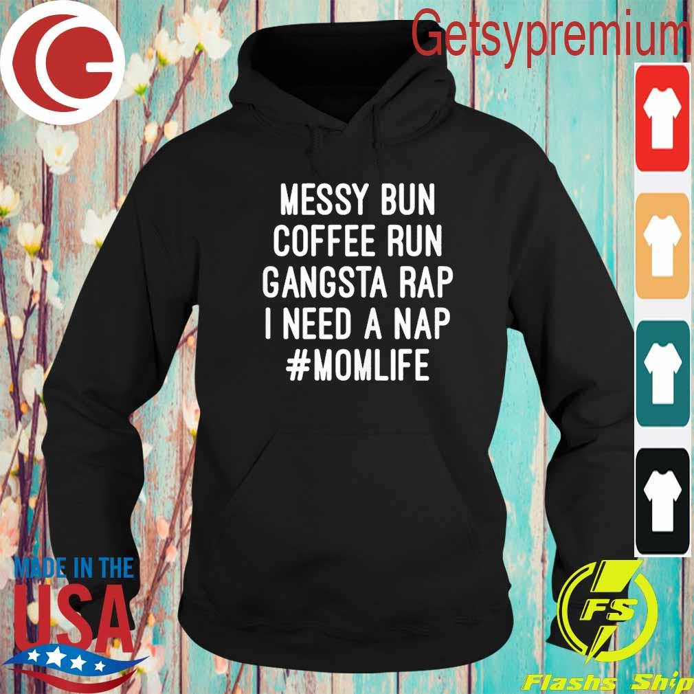 Messy Bun Coffee Run Gangsta Rap I Need A Nap #Momlife s Hoodie
