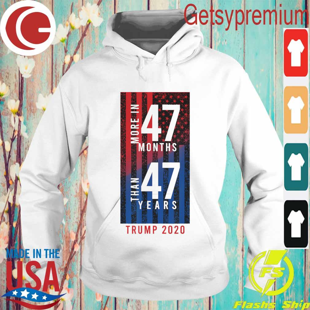 More in 47 months than 47 years Trump 2020 American flag s Hoodie