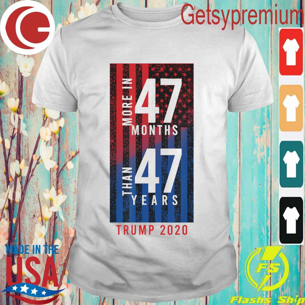 More in 47 months than 47 years Trump 2020 American flag shirt