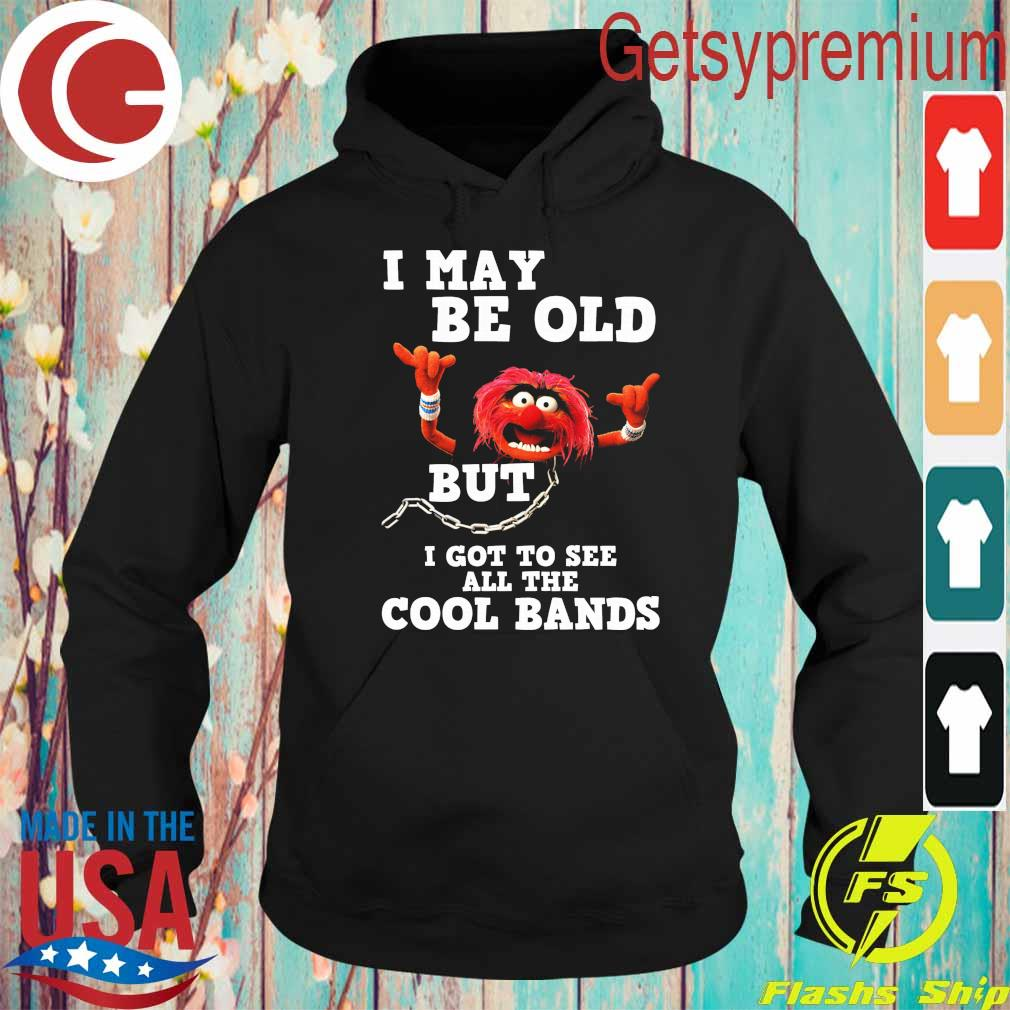 Muppet I may be old but I got to see all the Cool bands s Hoodie