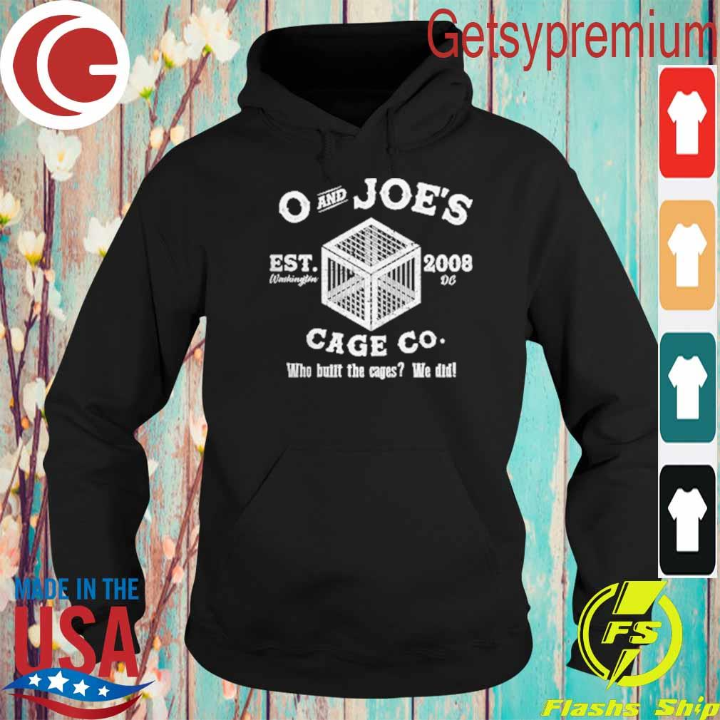 O and Joe's Cage Co who built the cages We did s Hoodie