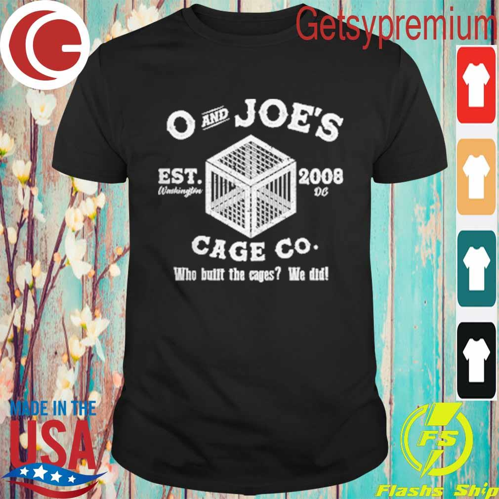 O and Joe's Cage Co who built the cages We did shirt