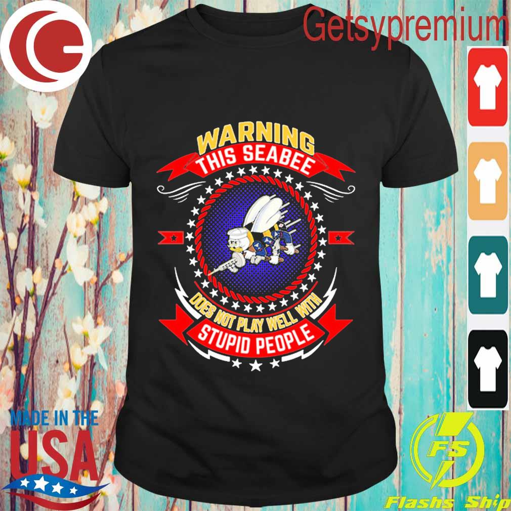 Warning this Seabee does not play well with stupid people shirt