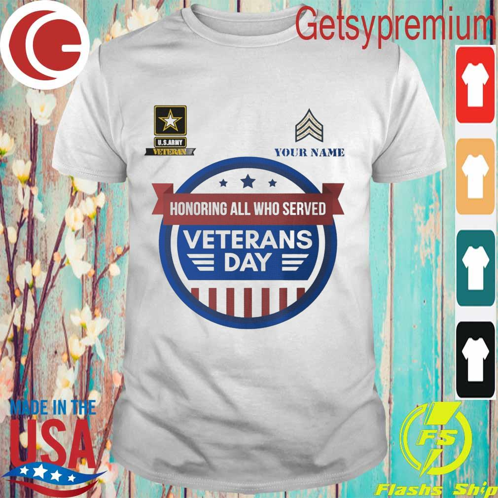 Your Name Honoring all who served Veterans day shirt