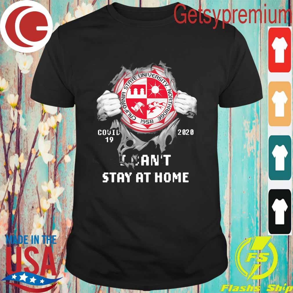 Blood inside me California State University Northridge Covid 19 2020 I can't stay at home shirt