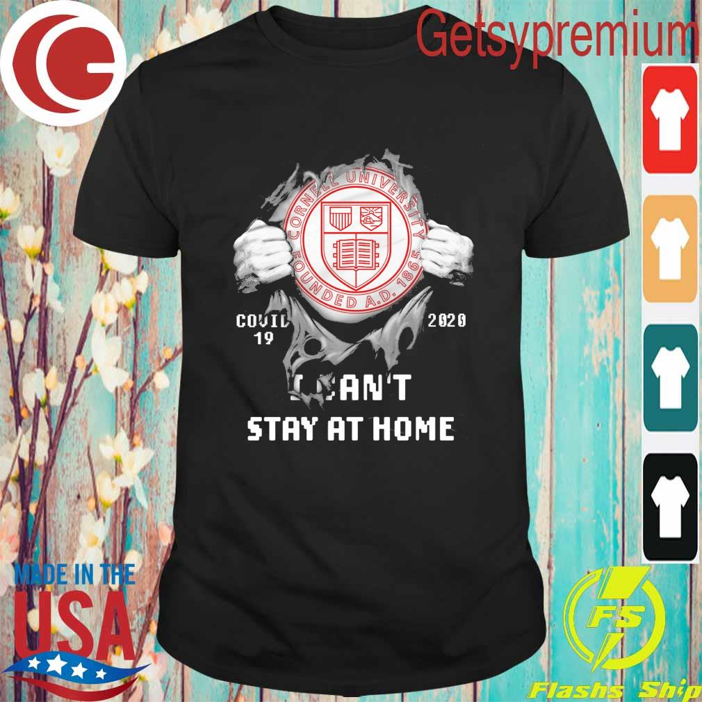 Blood inside me Cornell University Founded Covid 19 2020 I can't stay at home shirt
